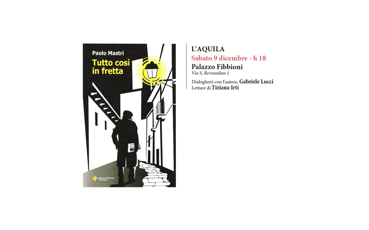 """Presentazione del libro """"Tutto cosi in fretta"""" di Paolo Mastri"""